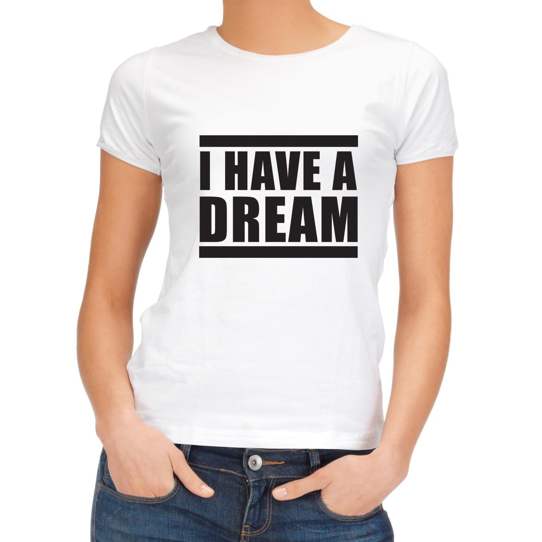 Inspiration Shirt I have a dream